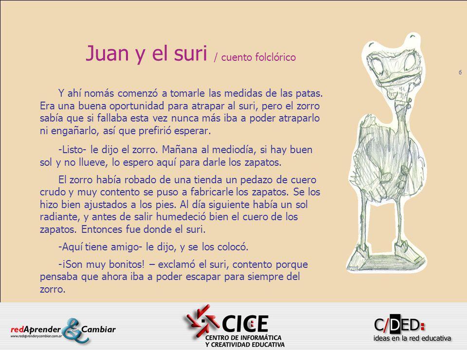 7 Juan y el suri / cuento folclórico -Más lindos van a ser cuando corra un poco al sol.