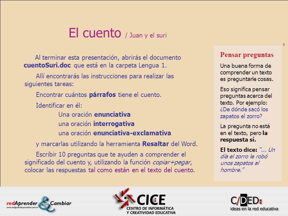 9 El cuento / Juan y el suri Al terminar esta presentación, abrirás el documento cuentoSuri.doc que está en la carpeta Lengua 1. Allí encontrarás las