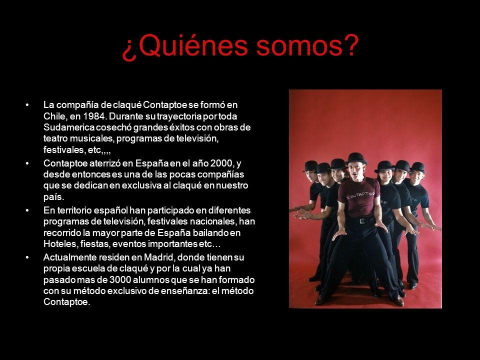 ¿Quiénes somos? La compañía de claqué Contaptoe se formó en Chile, en 1984. Durante su trayectoria por toda Sudamerica cosechó grandes éxitos con obra