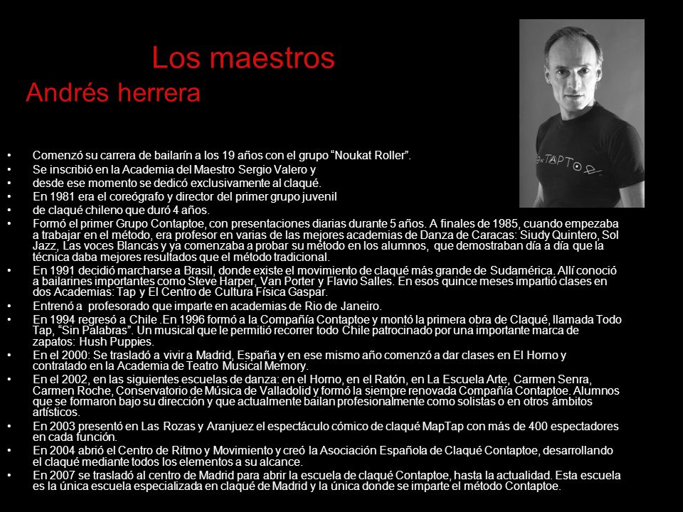 Los maestros Andrés herrera Comenzó su carrera de bailarín a los 19 años con el grupo Noukat Roller. Se inscribió en la Academia del Maestro Sergio Va