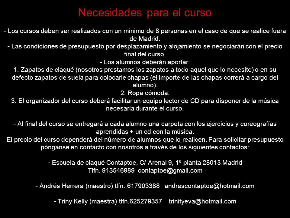 Necesidades para el curso - Los cursos deben ser realizados con un mínimo de 8 personas en el caso de que se realice fuera de Madrid. - Las condicione