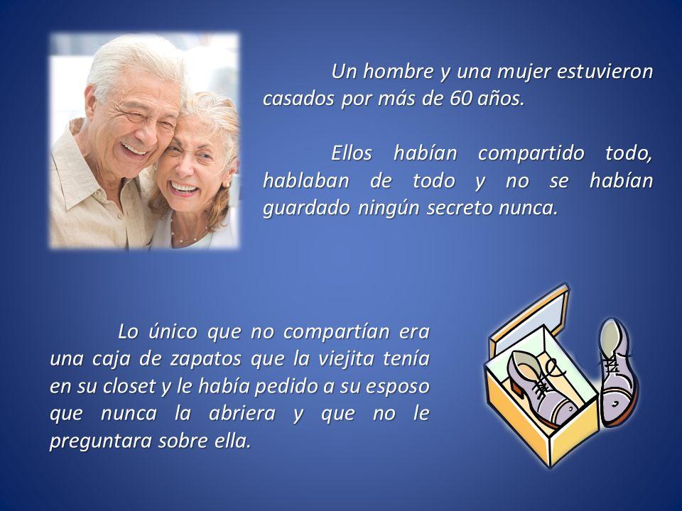 Un hombre y una mujer estuvieron casados por más de 60 años. Ellos habían compartido todo, hablaban de todo y no se habían guardado ningún secreto nun