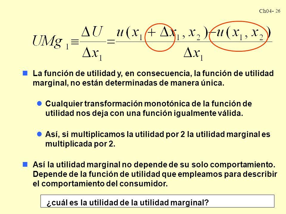 Ch04- 25 UTILIDAD MARGINAL Un consumidor está consumiendo una cierta cantidad de canastas (x 1, x 2 ). ¿Cómo cambia su utilidad si le damos una unidad