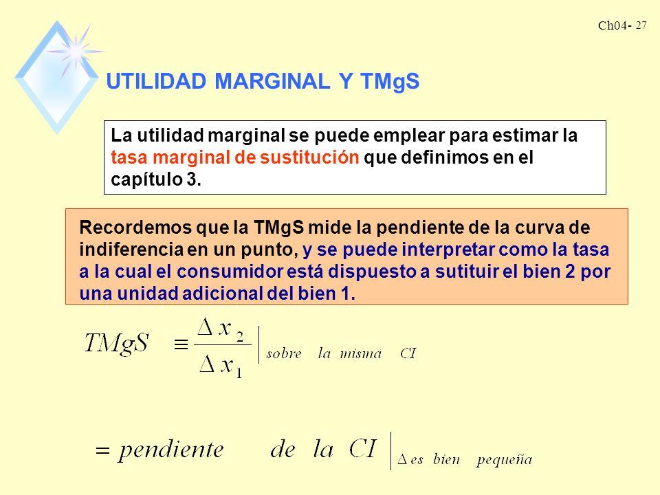 Ch04- 26 nLa función de utilidad y, en consecuencia, la función de utilidad marginal, no están determinadas de manera única. lCualquier transformación