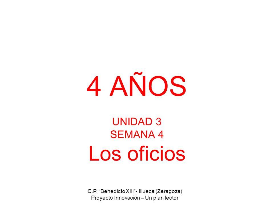 C.P. Benedicto XIII- Illueca (Zaragoza) Proyecto Innovación – Un plan lector 4 AÑOS UNIDAD 3 SEMANA 4 Los oficios