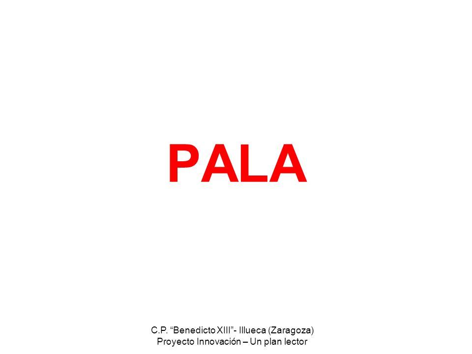 C.P. Benedicto XIII- Illueca (Zaragoza) Proyecto Innovación – Un plan lector PALA
