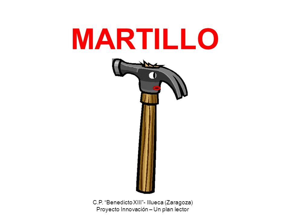 C.P. Benedicto XIII- Illueca (Zaragoza) Proyecto Innovación – Un plan lector MARTILLO
