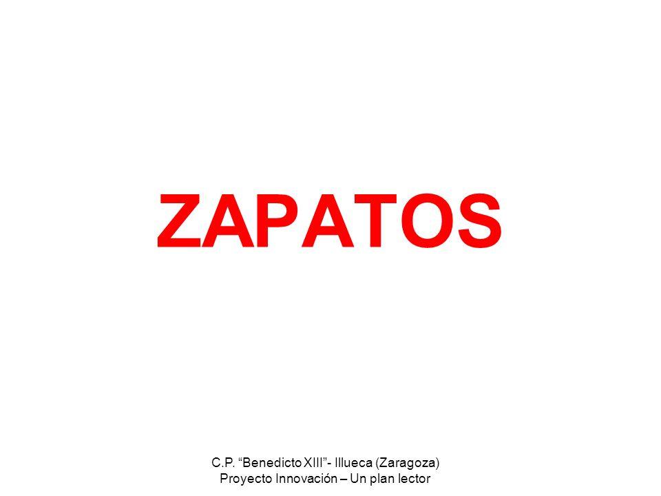 C.P. Benedicto XIII- Illueca (Zaragoza) Proyecto Innovación – Un plan lector ZAPATOS