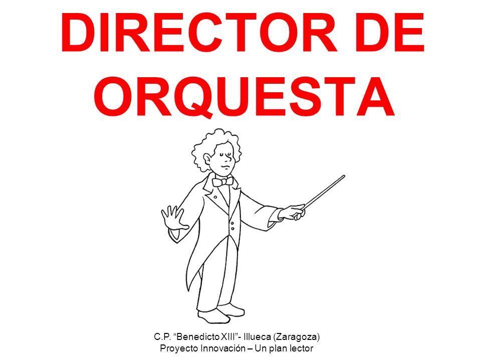 C.P. Benedicto XIII- Illueca (Zaragoza) Proyecto Innovación – Un plan lector DIRECTOR DE ORQUESTA