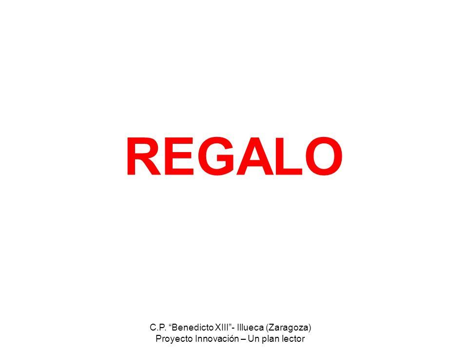 C.P. Benedicto XIII- Illueca (Zaragoza) Proyecto Innovación – Un plan lector REGALO
