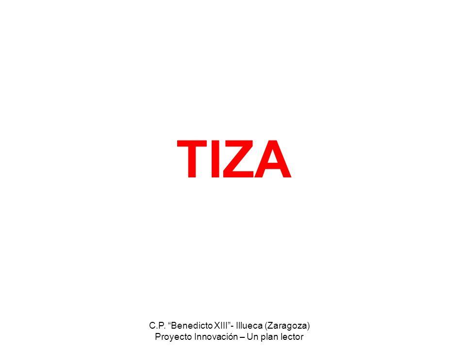 C.P. Benedicto XIII- Illueca (Zaragoza) Proyecto Innovación – Un plan lector TIZA
