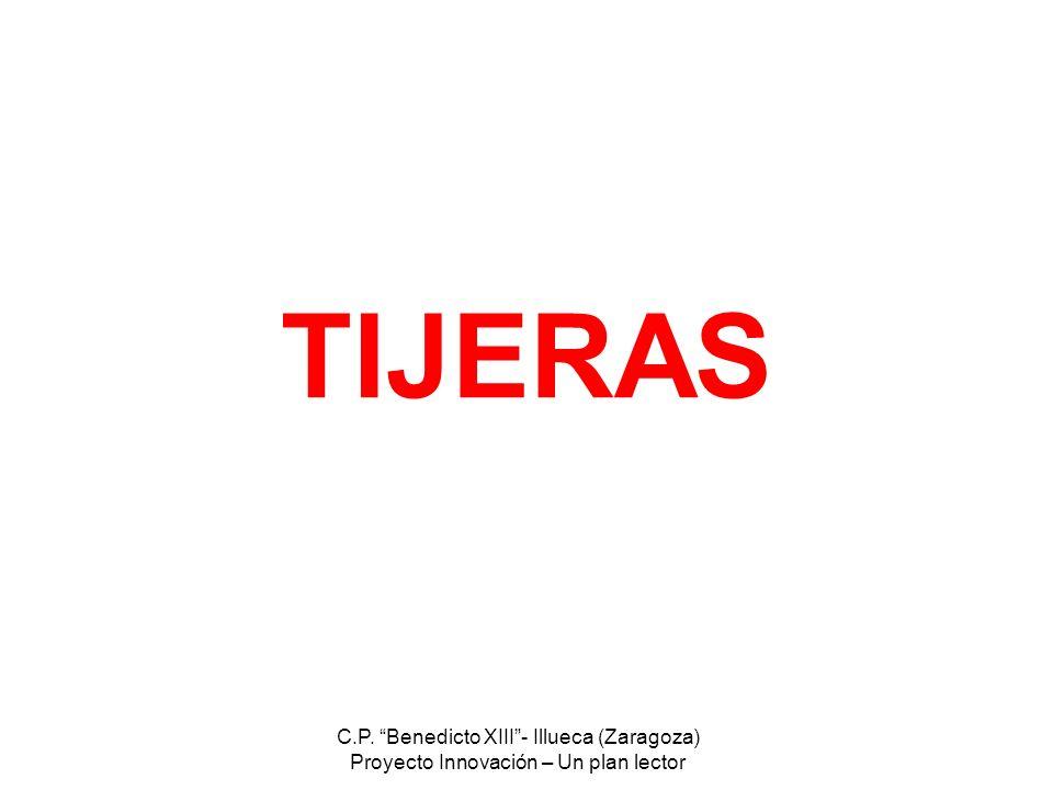 C.P. Benedicto XIII- Illueca (Zaragoza) Proyecto Innovación – Un plan lector TIJERAS