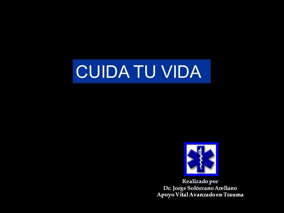 Realizado por Dr. Jorge Solórzano Arellano Apoyo Vital Avanzado en Trauma CUIDA TU VIDA