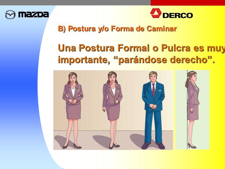 B) Postura y/o Forma de Caminar Una Postura Formal o Pulcra es muy importante, parándose derecho. Una Postura Formal o Pulcra es muy importante, parán