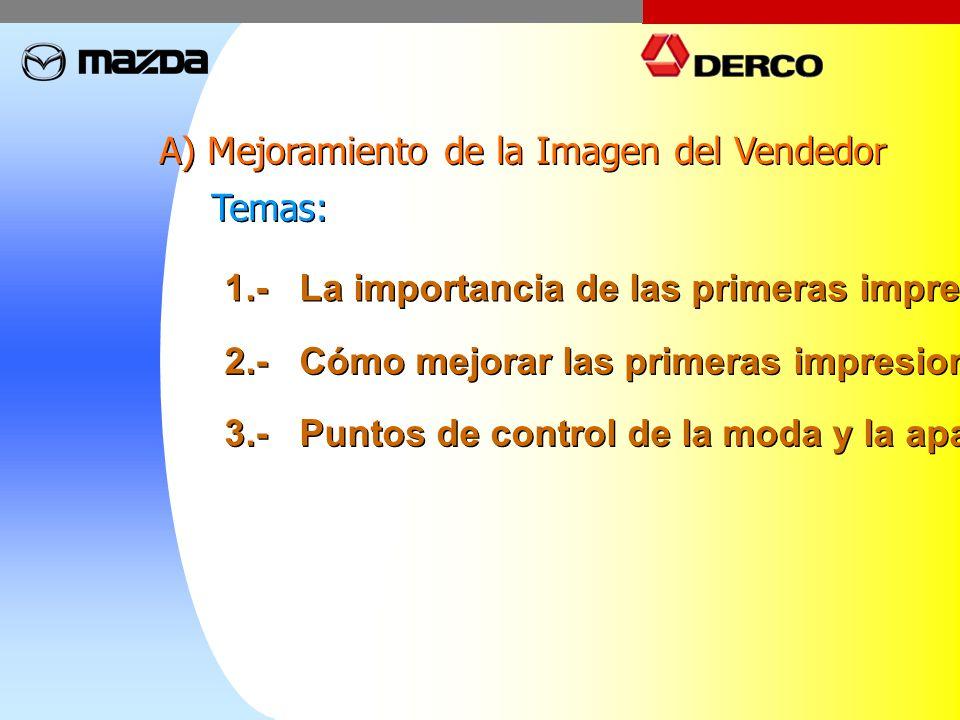 A) Mejoramiento de la Imagen del Vendedor 1.- La importancia de las primeras impresiones. 2.- Cómo mejorar las primeras impresiones. Temas: 3.- Puntos