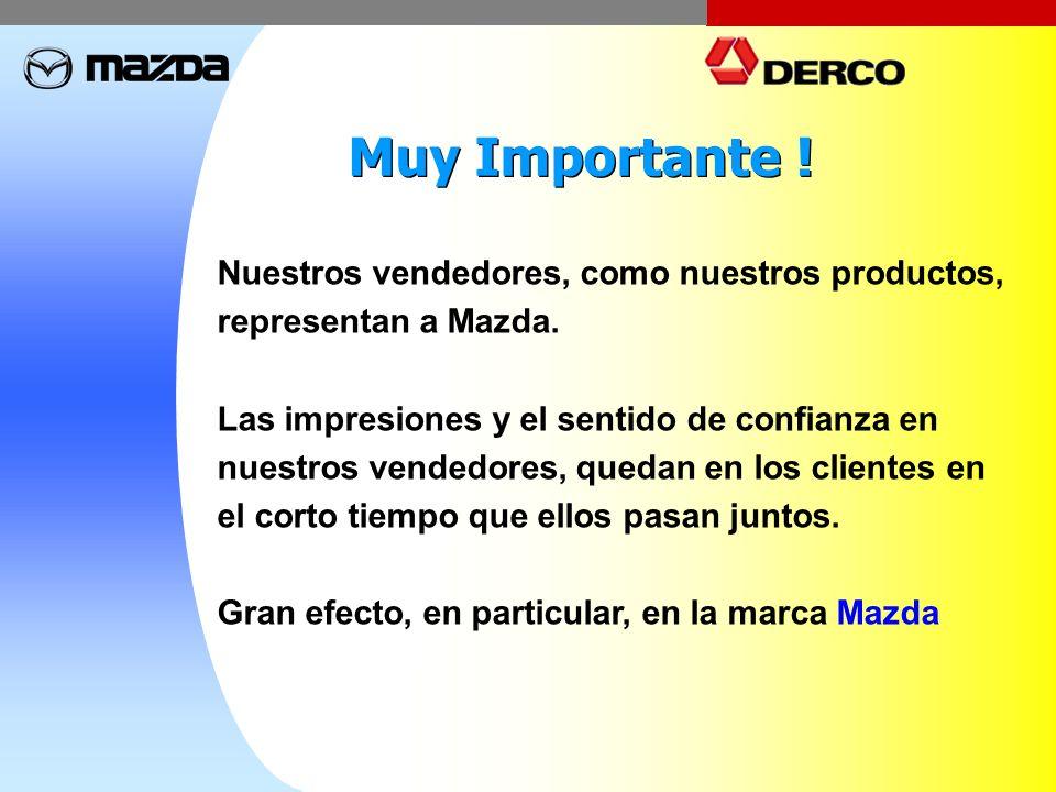 Muy Importante ! Nuestros vendedores, como nuestros productos, representan a Mazda. Las impresiones y el sentido de confianza en nuestros vendedores,