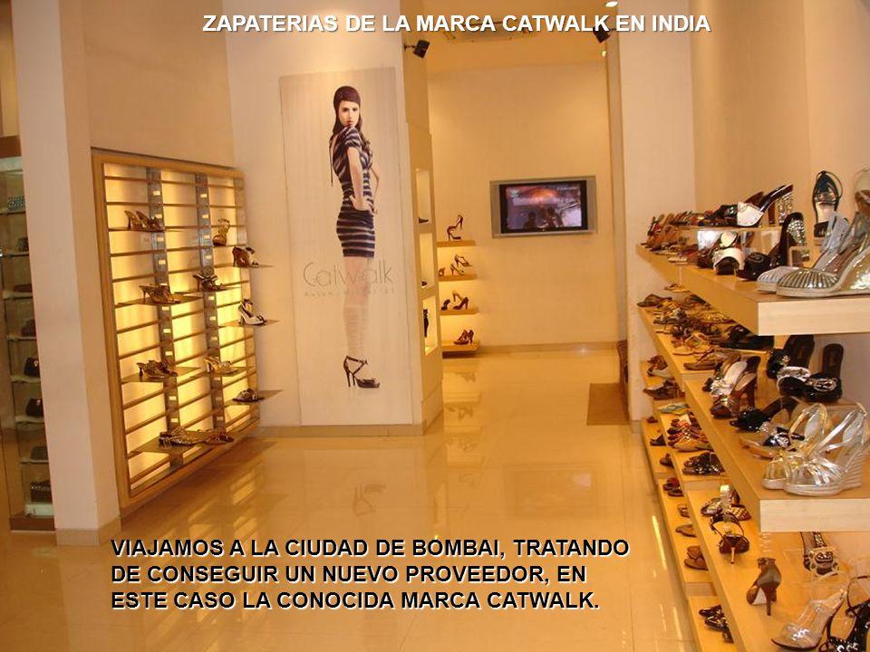 ZAPATERIAS DE LA MARCA CATWALK EN INDIA ZAPATERIAS DE LA MARCA CATWALK EN INDIA VIAJAMOS A LA CIUDAD DE BOMBAI, TRATANDO DE CONSEGUIR UN NUEVO PROVEEDOR, EN ESTE CASO LA CONOCIDA MARCA CATWALK.