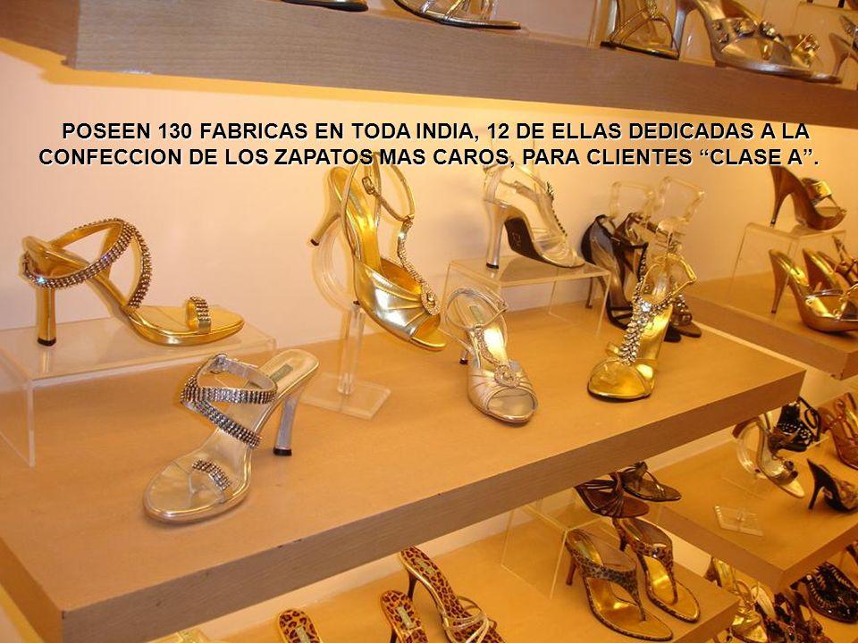 POSEEN 130 FABRICAS EN TODA INDIA, 12 DE ELLAS DEDICADAS A LA CONFECCION DE LOS ZAPATOS MAS CAROS, PARA CLIENTES CLASE A.