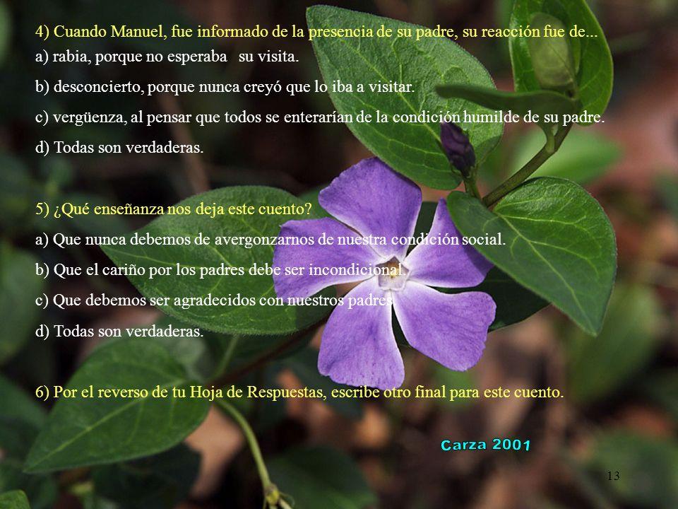 13 4) Cuando Manuel, fue informado de la presencia de su padre, su reacción fue de...