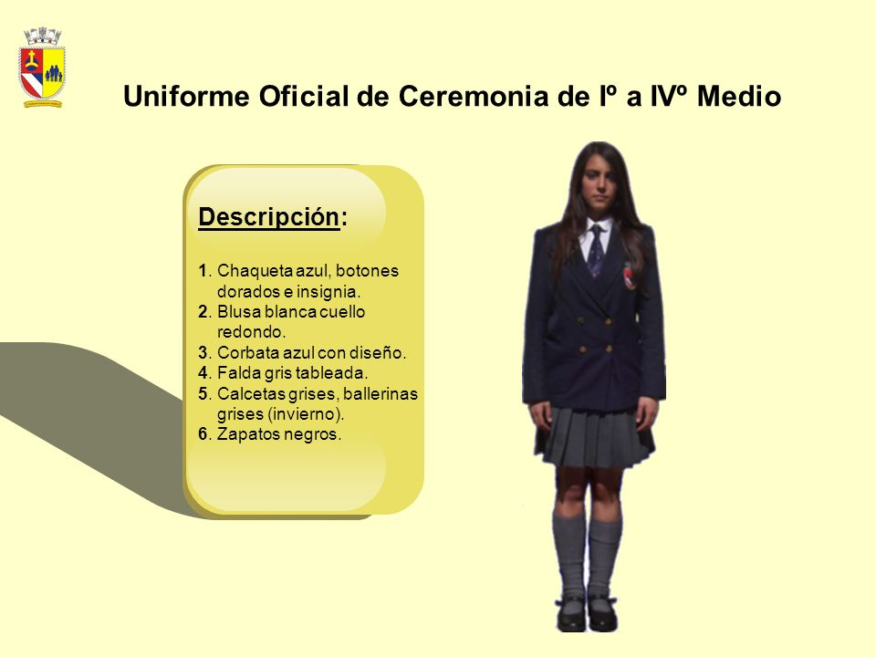 Uniforme Oficial de Ceremonia de Iº a IVº Medio Descripción: 1.