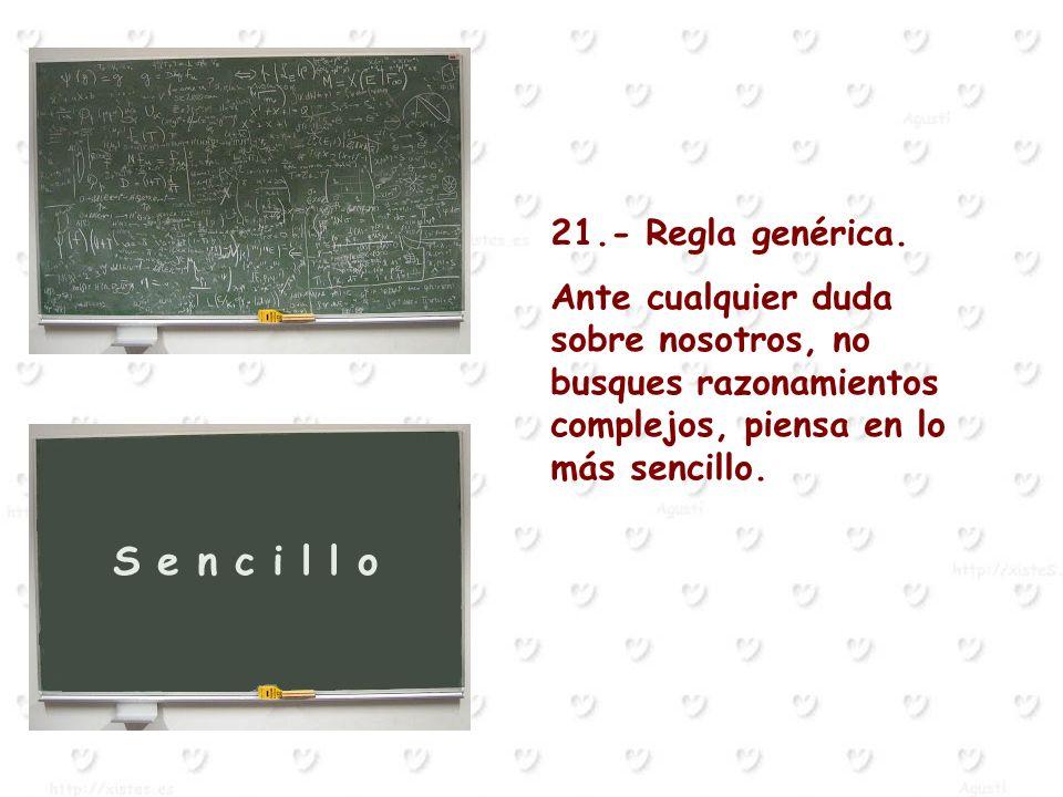 21.- Regla genérica. Ante cualquier duda sobre nosotros, no busques razonamientos complejos, piensa en lo más sencillo.