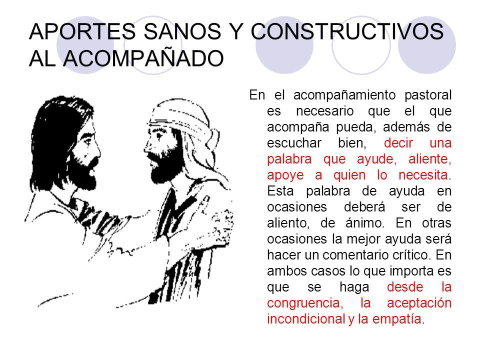 APORTES SANOS Y CONSTRUCTIVOS AL ACOMPAÑADO En el acompañamiento pastoral es necesario que el que acompaña pueda, además de escuchar bien, decir una p
