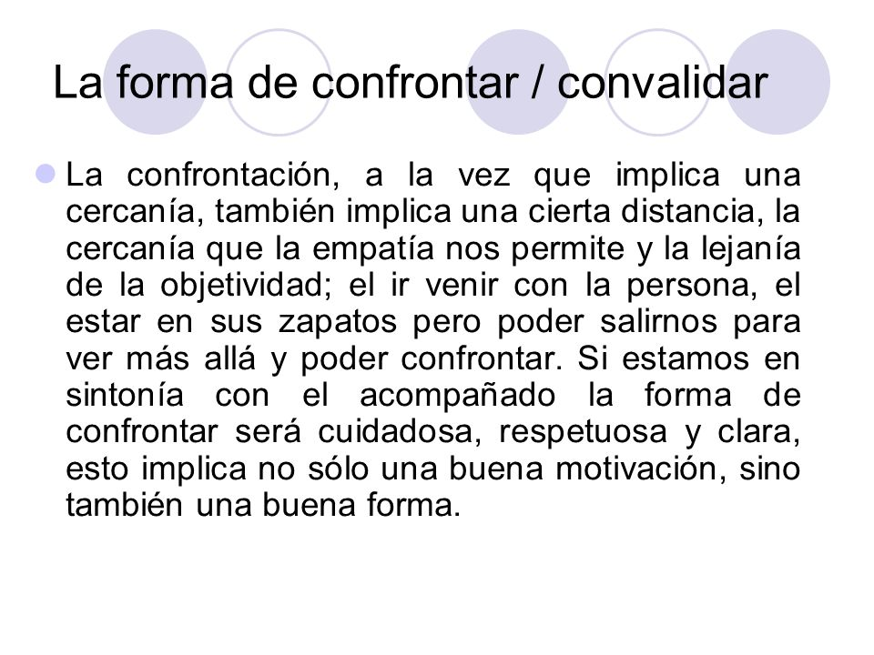 La forma de confrontar / convalidar La confrontación, a la vez que implica una cercanía, también implica una cierta distancia, la cercanía que la empa