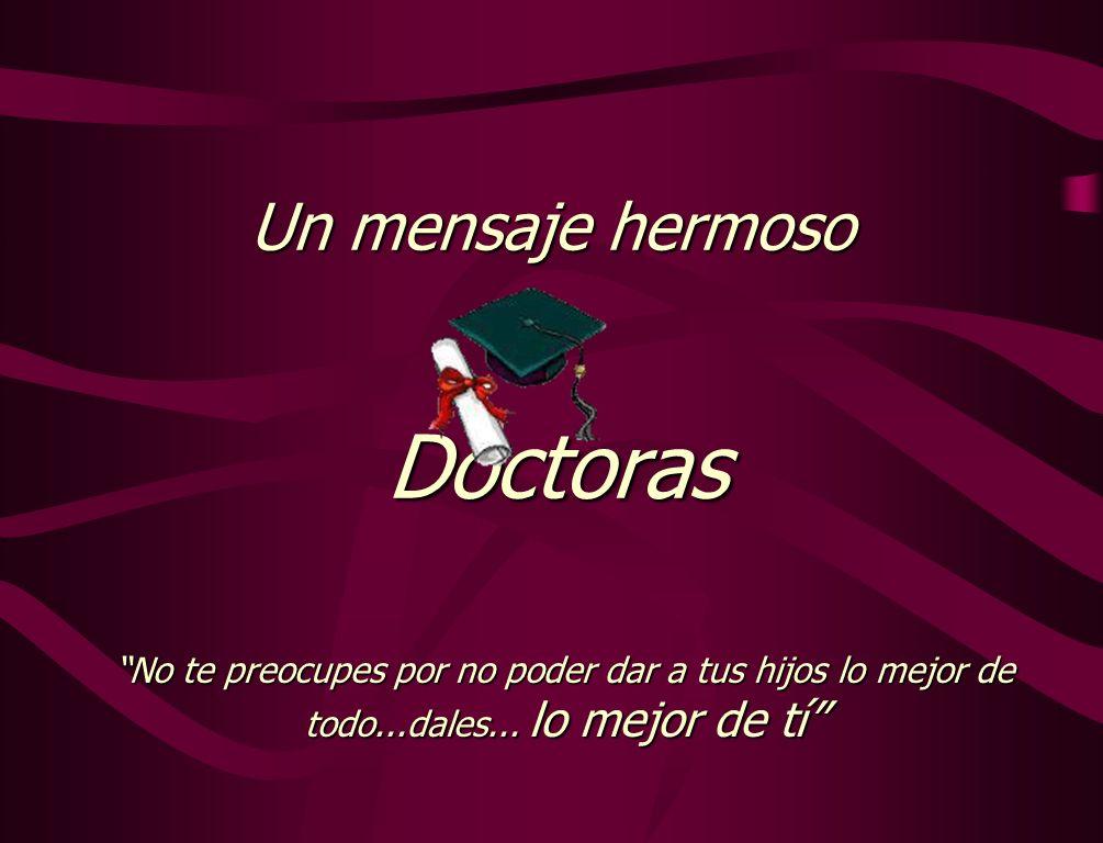 Un mensaje hermoso Doctoras No te preocupes por no poder dar a tus hijos lo mejor de todo...dales...