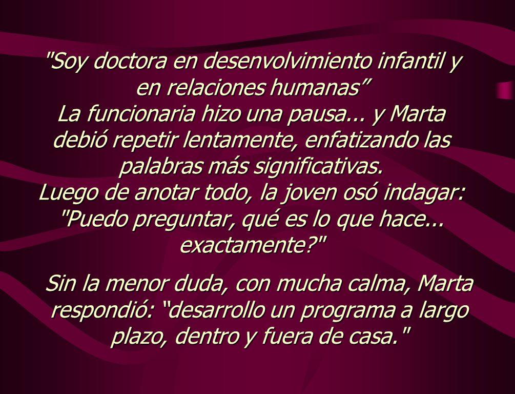 Soy doctora en desenvolvimiento infantil y en relaciones humanas La funcionaria hizo una pausa...