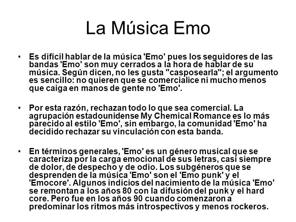 La Música Emo Es difícil hablar de la música 'Emo' pues los seguidores de las bandas 'Emo' son muy cerrados a la hora de hablar de su música. Según di