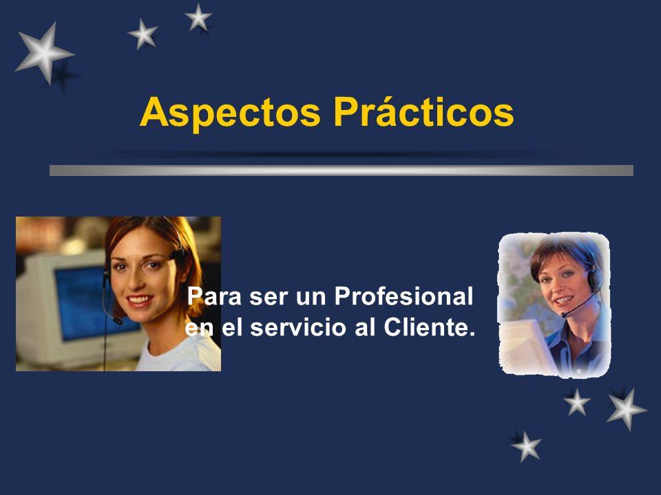Aspectos Prácticos Para ser un Profesional en el servicio al Cliente.