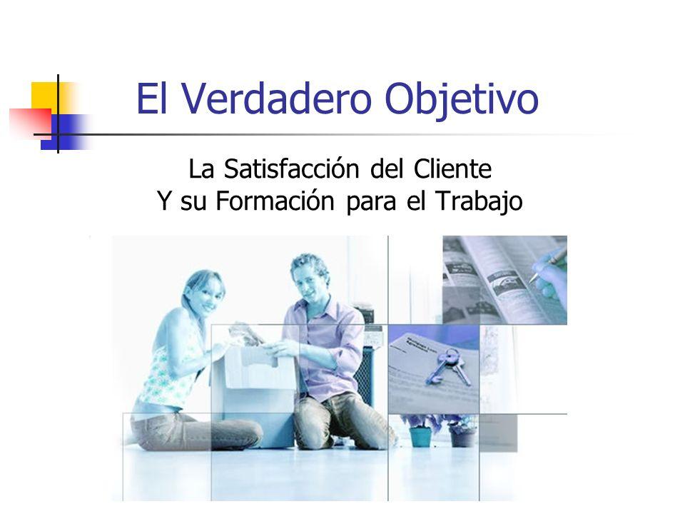 El Verdadero Objetivo La Satisfacción del Cliente Y su Formación para el Trabajo