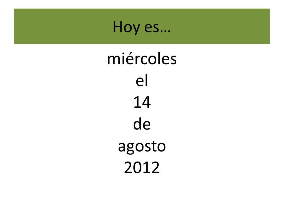 Hoy es… miércoles el 14 de agosto 2012