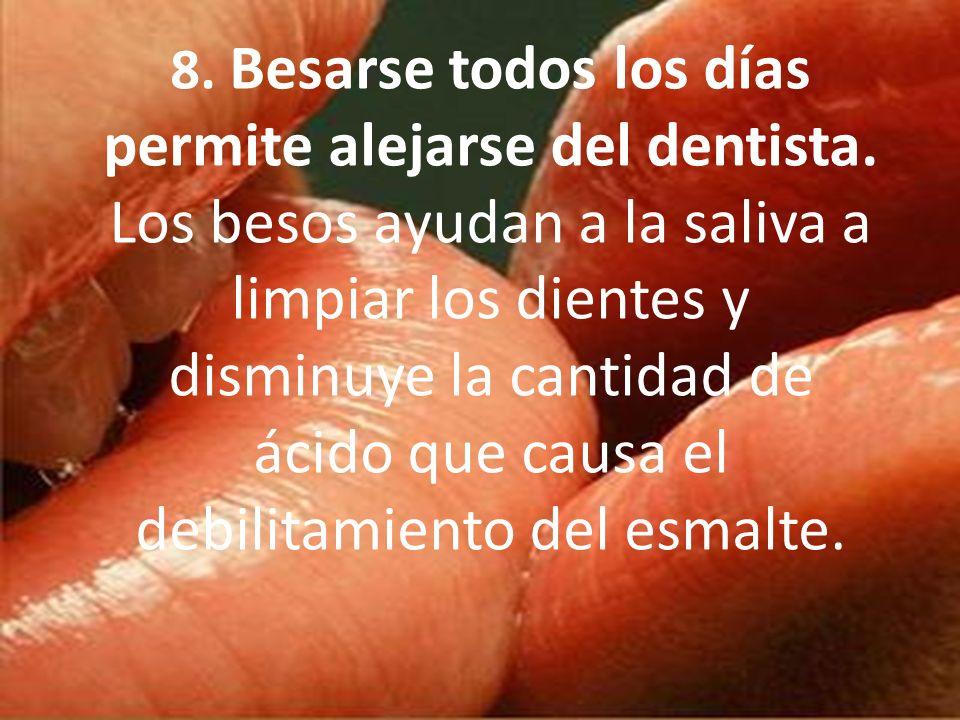 8. Besarse todos los días permite alejarse del dentista. Los besos ayudan a la saliva a limpiar los dientes y disminuye la cantidad de ácido que causa