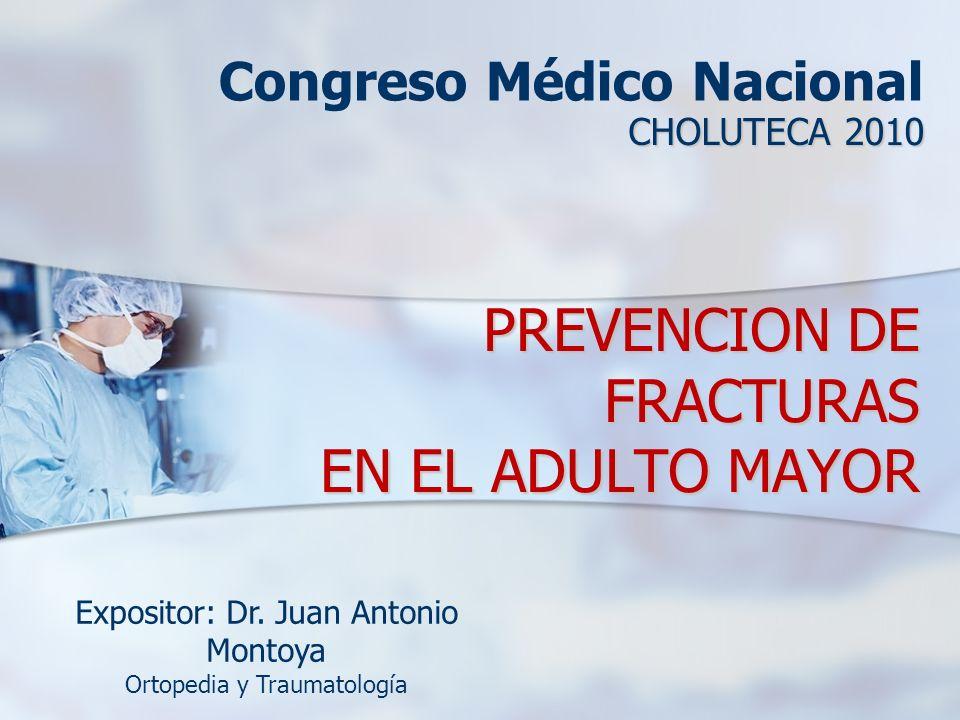 PREVENCION DE FRACTURAS EN EL ADULTO MAYOR CHOLUTECA 2010 Congreso Médico Nacional Expositor: Dr.