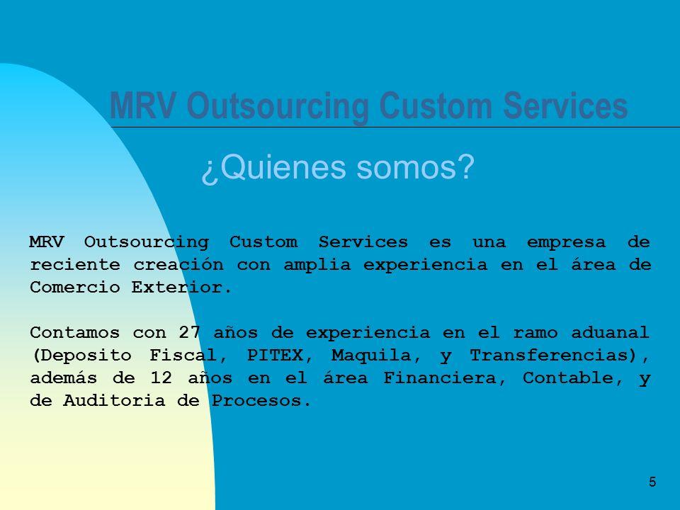 5 MRV Outsourcing Custom Services ¿Quienes somos? MRV Outsourcing Custom Services es una empresa de reciente creación con amplia experiencia en el áre