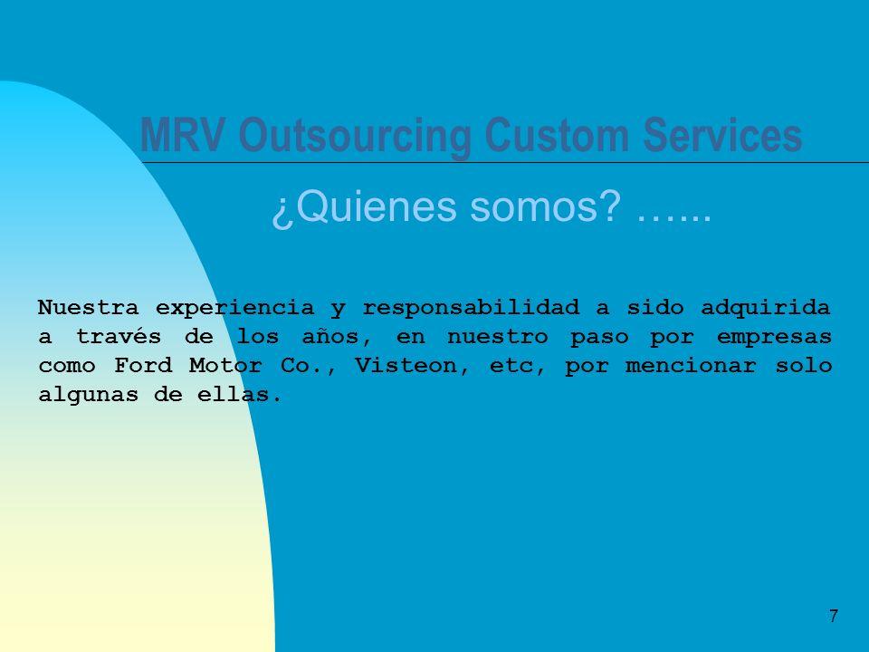 7 MRV Outsourcing Custom Services ¿Quienes somos? …... Nuestra experiencia y responsabilidad a sido adquirida a través de los años, en nuestro paso po