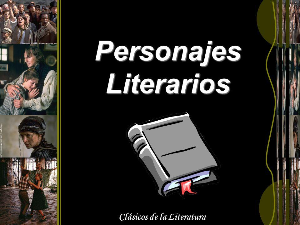 Clásicos de la Literatura Personajes Literarios Seres creados por la imaginación del autor.