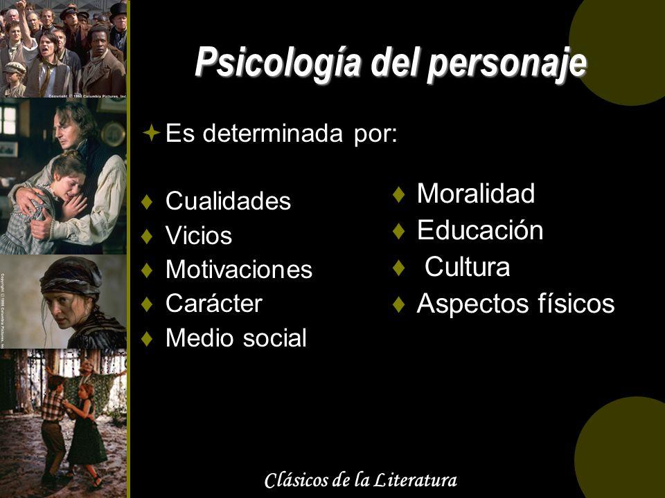 Clásicos de la Literatura Psicología del personaje Es determinada por: Cualidades Vicios Motivaciones Carácter Medio social Moralidad Educación Cultur