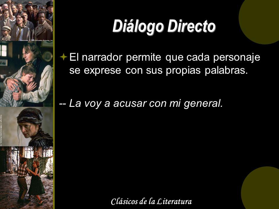 Clásicos de la Literatura Diálogo Directo El narrador permite que cada personaje se exprese con sus propias palabras. -- La voy a acusar con mi genera