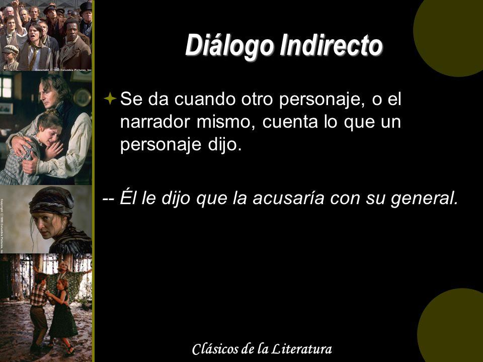 Clásicos de la Literatura Diálogo Indirecto Se da cuando otro personaje, o el narrador mismo, cuenta lo que un personaje dijo. -- Él le dijo que la ac