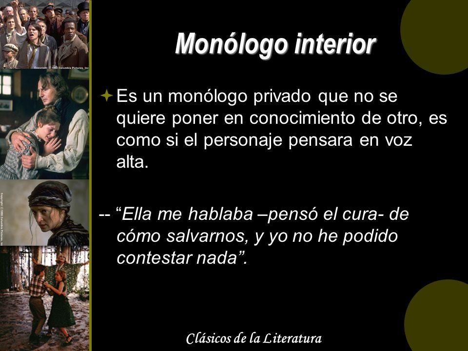 Clásicos de la Literatura Monólogo interior Es un monólogo privado que no se quiere poner en conocimiento de otro, es como si el personaje pensara en