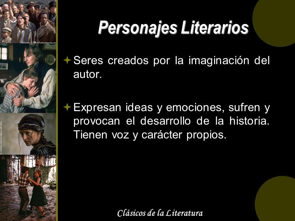 Clásicos de la Literatura Personajes Literarios Seres creados por la imaginación del autor. Expresan ideas y emociones, sufren y provocan el desarroll