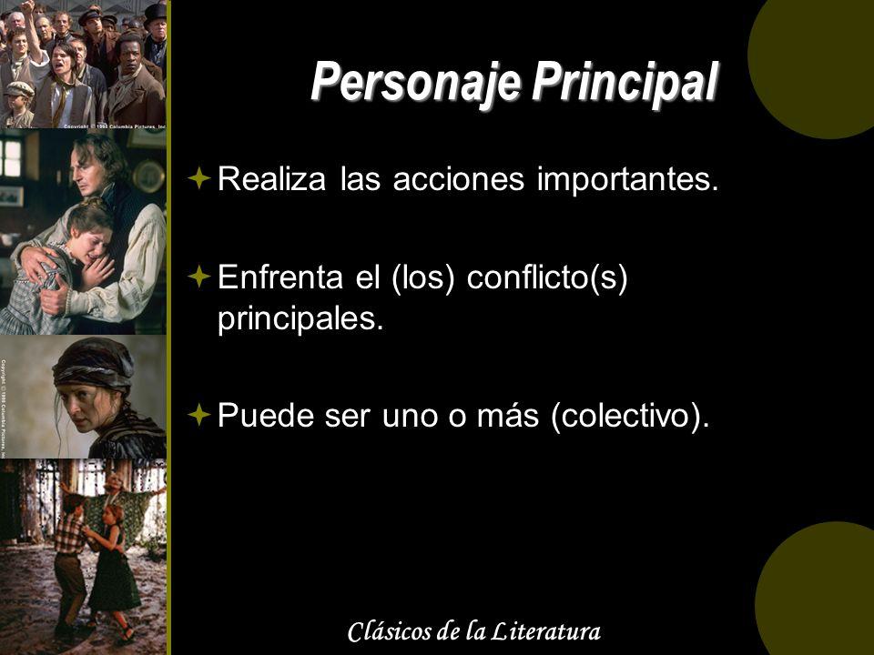 Clásicos de la Literatura Personaje Principal Realiza las acciones importantes. Enfrenta el (los) conflicto(s) principales. Puede ser uno o más (colec