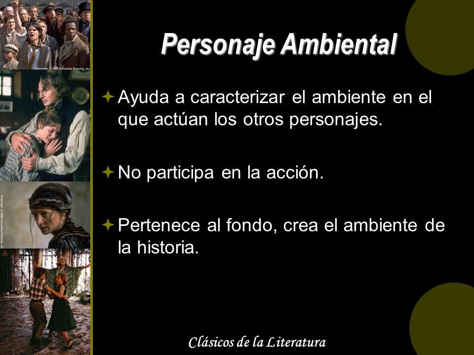 Clásicos de la Literatura Personaje Ambiental Ayuda a caracterizar el ambiente en el que actúan los otros personajes. No participa en la acción. Perte