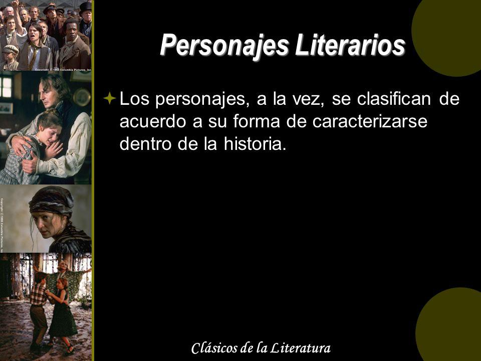 Clásicos de la Literatura Personajes Literarios Los personajes, a la vez, se clasifican de acuerdo a su forma de caracterizarse dentro de la historia.