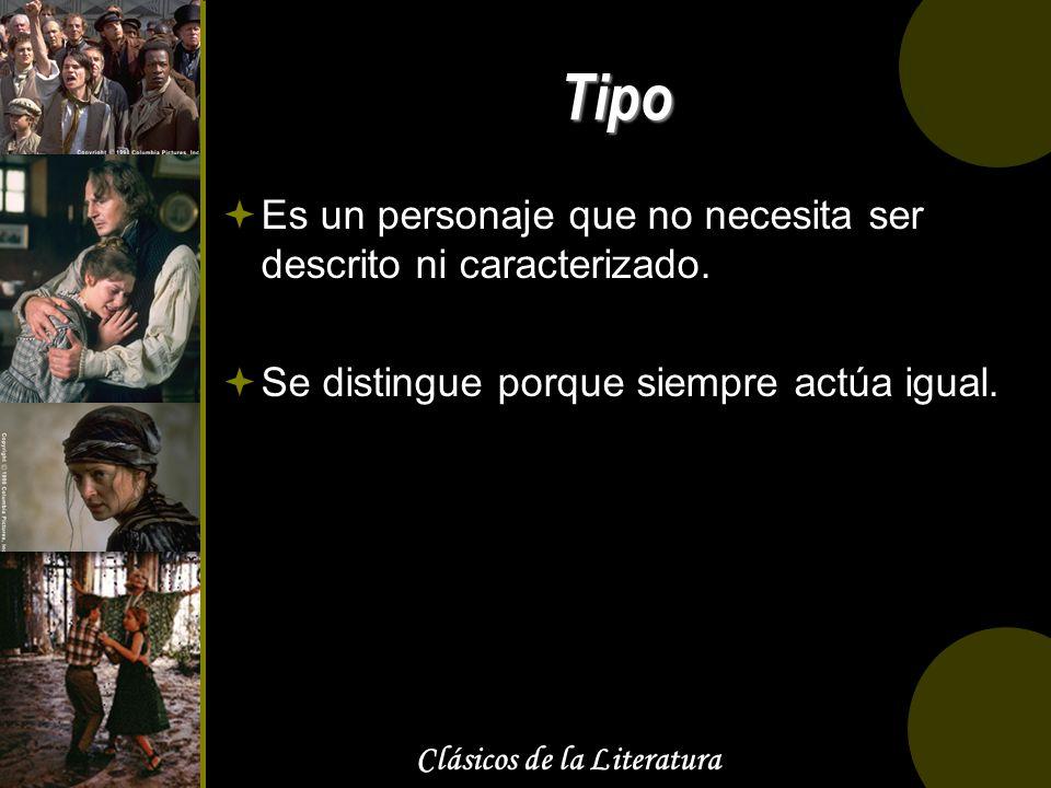 Clásicos de la Literatura Tipo Es un personaje que no necesita ser descrito ni caracterizado. Se distingue porque siempre actúa igual.