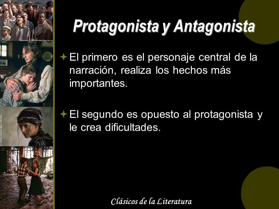 Clásicos de la Literatura Protagonista y Antagonista El primero es el personaje central de la narración, realiza los hechos más importantes. El segund