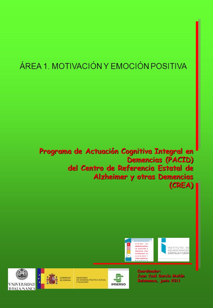Coordinador: Juan José García Meilán Salamanca, junio 2011 Programa de Actuación Cognitiva Integral en Demencias (PACID) del Centro de Referencia Esta