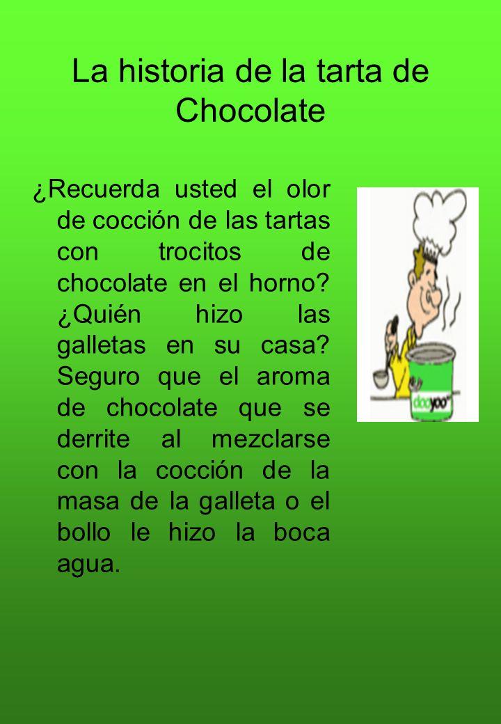 La historia de la tarta de Chocolate ¿Recuerda usted el olor de cocción de las tartas con trocitos de chocolate en el horno? ¿Quién hizo las galletas